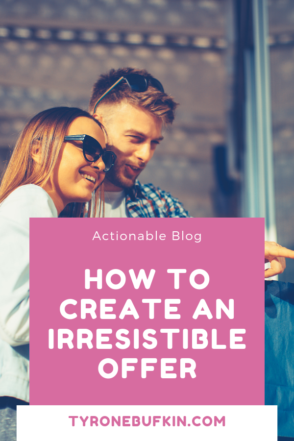 How To Create an irresistible offer
