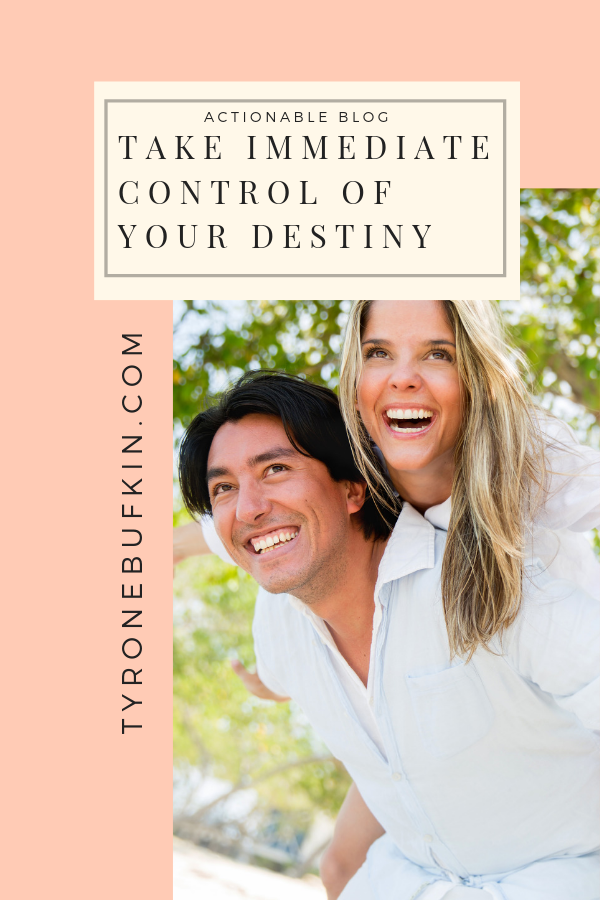 Take Immediate Control Of Your Destiny